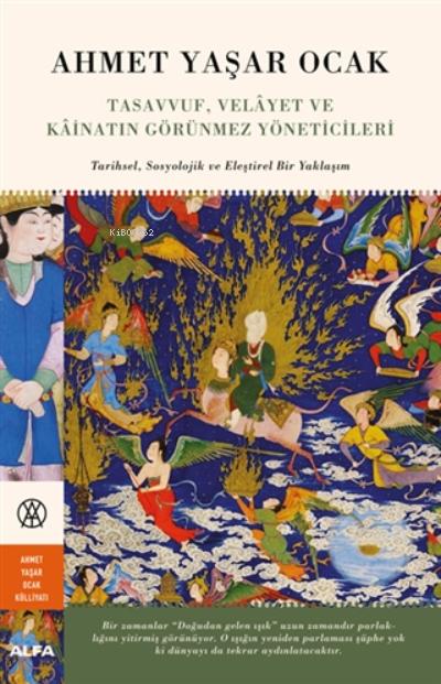 Tasavvuf, Velayet Ve Kainatın Görünmez Yöneticileri ( Ciltli );Tarihsel, Sosyolojik Ve Eleştirel Bir Yaklaşım