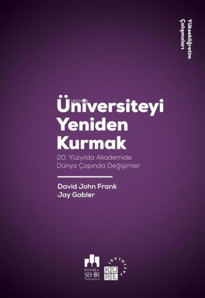 Üniversiteyi Yeniden Kurmak;20. Yüzyılda Akademide Dünya Çapında Değişimler