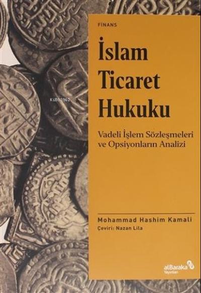 İslam Ticaret Hukuku;Vadeli İşlem Sözleşmeleri ve Opsiyonların Analizi