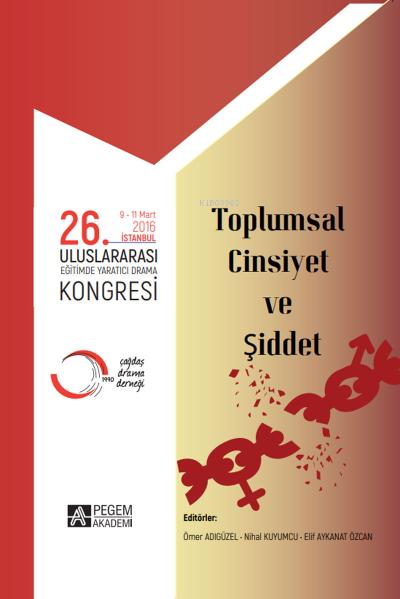 Toplumsal Cinsiyet ve Şiddet;26. Uluslararası Eğitimde Yaratıcı Drama Kongresi ( 09 - 11 Mart 2016 İstanbul )
