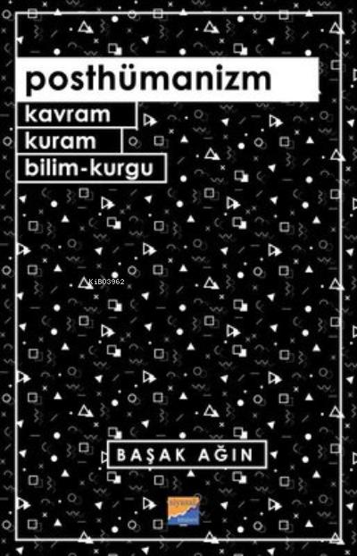 Posthümanizm ;Kavram, Kuram, Bilim-Kurgu