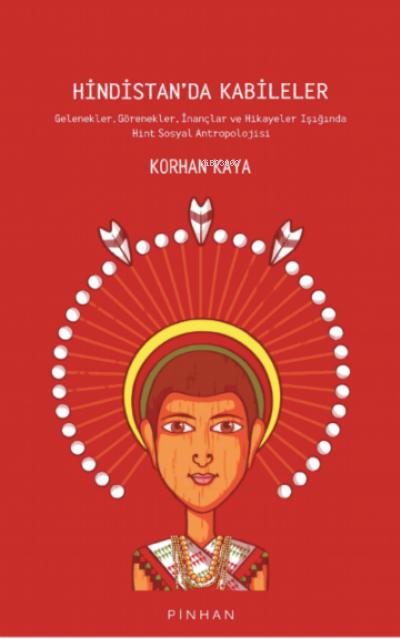 Hindistan'da Kabileler;Gelenekler, Görenekler, İnançlar ve Hikayeler Işığında Hint Sosyal Antropolojisi