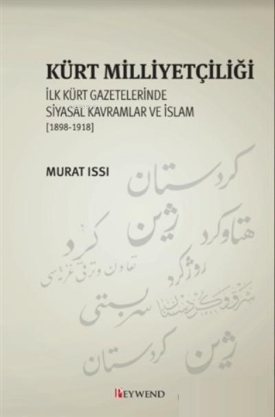 Kürt Milliyetçiliği;İlk Kürt Gazetelerinde Siyasal Kavramlar ve İslam (1898-1918)