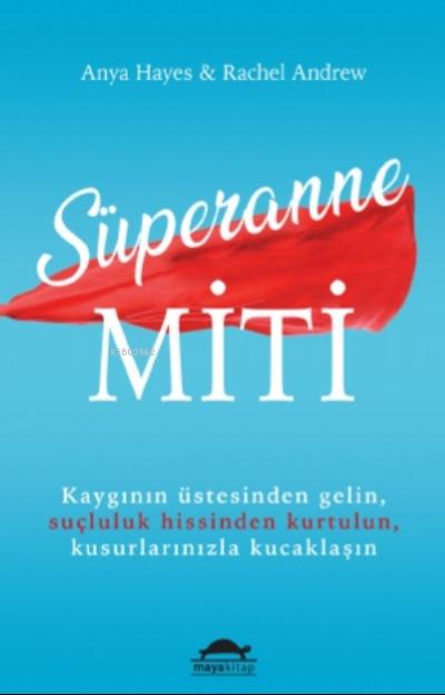 Süperanne Miti;Kaygının Üstesinden Gelin, Suçluluk Hissinden Kurtulun, Kusurlarınızla Kucaklaşın
