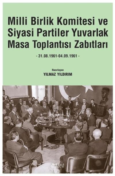 Milli Birlik Komitesi Ve Siyasi Partiler Yuvarlak Masa Toplantısı Zabıtları;31.08.1961 - 04.09.1961