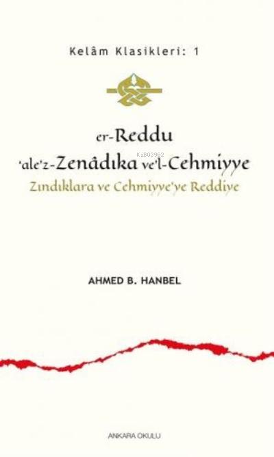 Er - Reddu'ale'z - Zenadıka ve'l - Cehmiyye;Zındıklara ve Cehmiyye'ye Reddiye