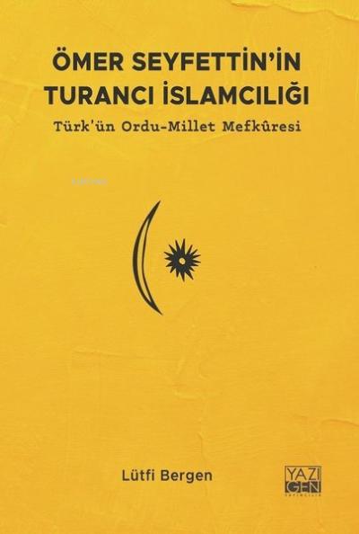 Ömer Seyfettin'in Turancı İslamcılığı;Türk'ün Ordu-Millet Mefkuresi