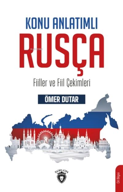 Konu Anlatımlı Rusça;Fiiller Ve Fiil Çekimleri