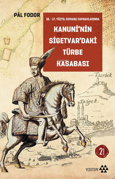 Kanuni'nin Sigetvar'daki Türbe Kasabası;16 - 17 Yüzyıl Osmanlı Kaynaklarında