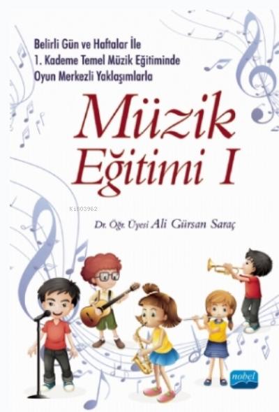 Belirli Gün Ve Haftalar Ile 1. Kademe Temel Müzik Eğitiminde Oyun Merkezli Yaklaşımlarla Müzik Eğitimi 1