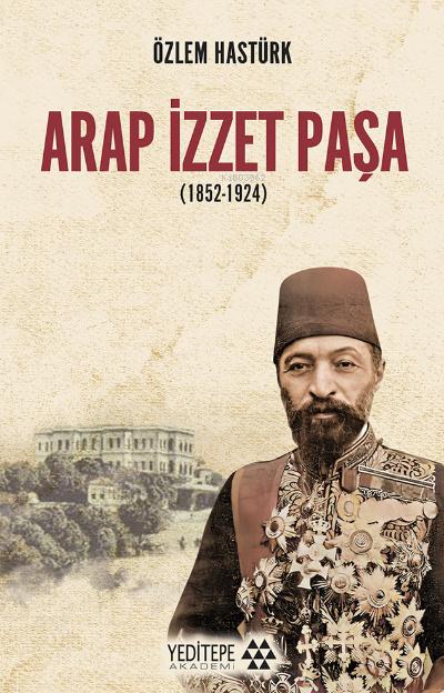Arap İzzet Paşa ( 1852 - 1924 )