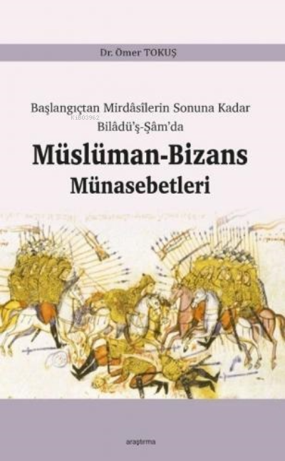 Başlangıçtan Mirdasilerin Sonuna Kadar Biladü'ş-Şam'da Müslüman-Bizans Münasebetleri