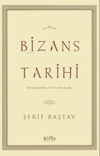 Bizans Tarihi;Kuruluşundan Yıkılışına Kadar