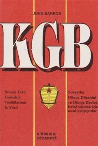 KGB ;Sovyet Gizli Casusluk Teşkilatının İç Yüzü