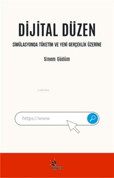 Dijital Düzen;Simülasyonda Tüketim Ve Yeni Gerçeklik Üzerine