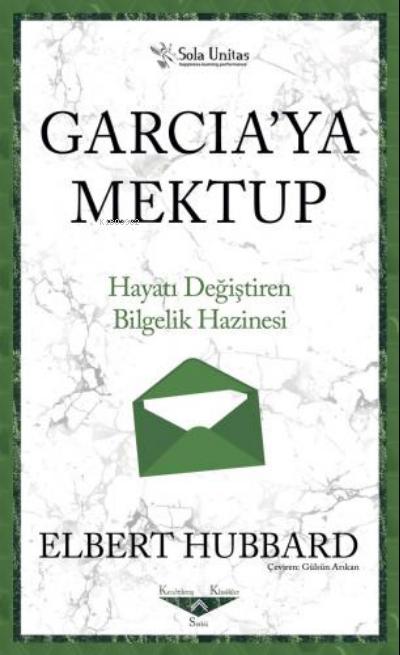 Garcia'ya Mektup - Kısaltılmış Klasikler Serisi;Hayatı Değiştiren Bilgelik Hazinesi