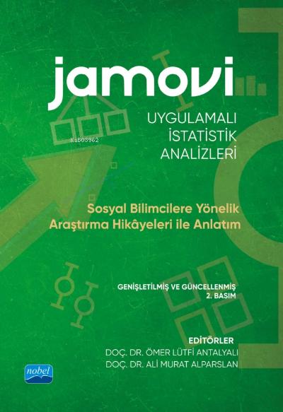 Jamovi Uygulamalı İstatistik Analizleri;Sosyal Bilimcilere Yönelik Araştırma Hikayeleri ile Anlatım
