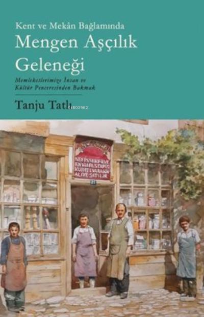 Kent ve Mekan Bağlamında Mengen Aşçılık Geleneği;Memleketimize İnsan ve Kültür Penceresinden Bakmak