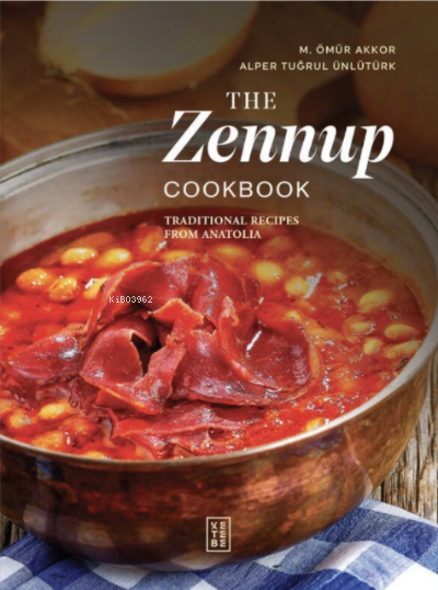 The Zennup Cookbook;Traditional Recipes From Anatolia