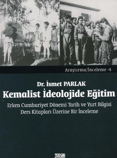 Kemalist İdeolojide Eğitim. Erken Cumhuriyet Dönemi Tarih ve Yurt Bilgisi Ders Kitapları Üzerine Bir İnceleme
