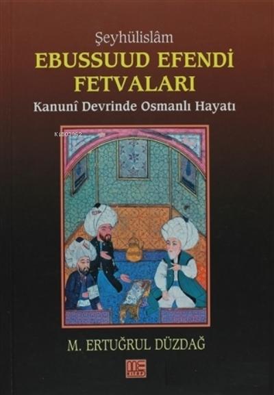 Şeyhülislam Ebussuud Efendi Fetvaları Kanuni Devrinde Osmanlı Hayatı