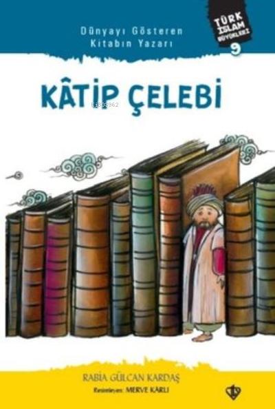 Katip Çelebi;Türk İslam Büyükleri 9