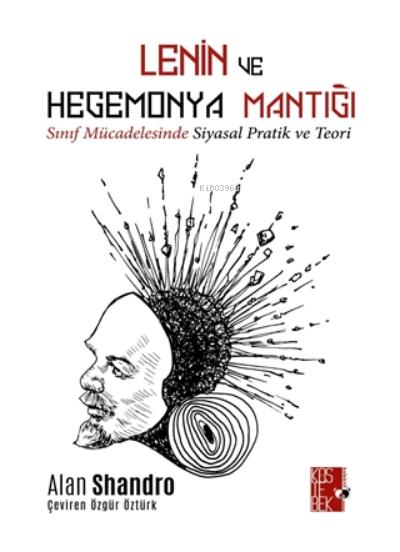 Lenin ve Hegemonya Mantığı;Sınıf Mücadelesinde Siyasal Pratik ve Teori