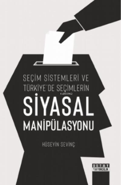 Seçim Sistemleri ve Türkiye'de Seçimlerin Siyasal Manipülasyonu