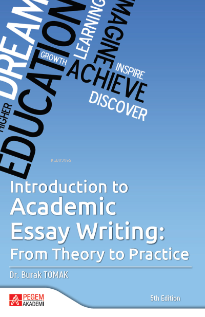 Introduction to Academic Essay Writing;From Theory to Practice