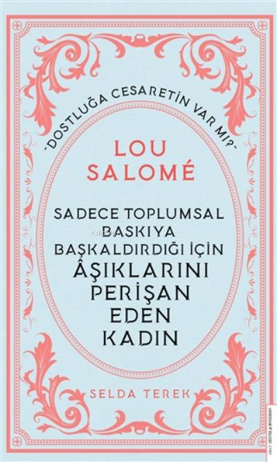 Lou Salome;Sadece Toplumsal Baskıya Başkaldırdığı İçin Aşıklarını Perişan Eden Kadın