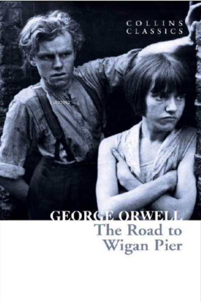 The Road to Wigan Pier ( Collins Classics )