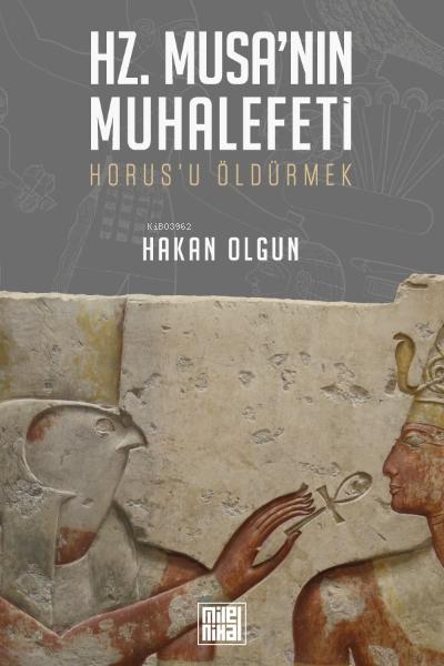 Hz. Musa'nın Muhalefeti Horus'u Öldürmek;Horus'u Öldürmek