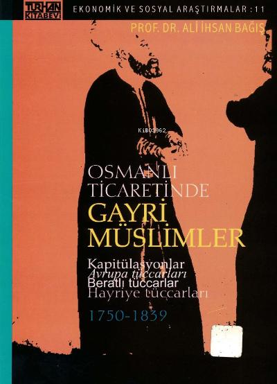 Osmanlı Ticaretinde Gayri Müslimler Kapitülasyonlar Avrupa Tüccarları Beratlı Tüccarlar Hayriye Tüccarları ;(1750-1839)