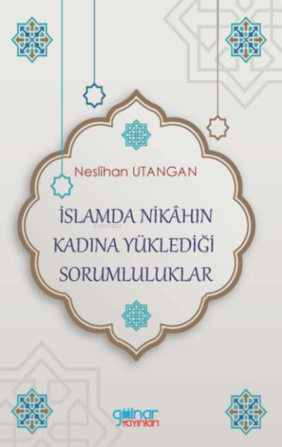 İslamda Nikâhın Kadına Yüklediği Sorumluluklar
