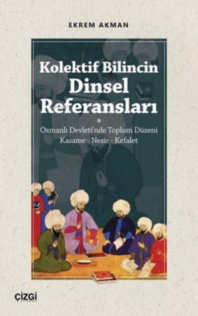 Kolektif Bilincin Dinsel Referansları;Osmanlı Devleti'nde Toplum Düzeni Kasame - Nezir - Kefalet