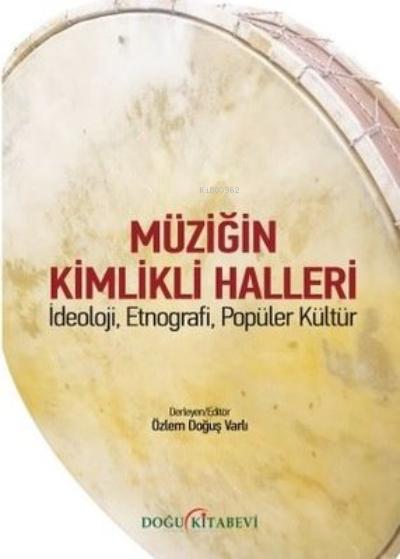 Müziğin Kimlikli Halleri;İdeoloji, Etnografi, Popüler Kültür