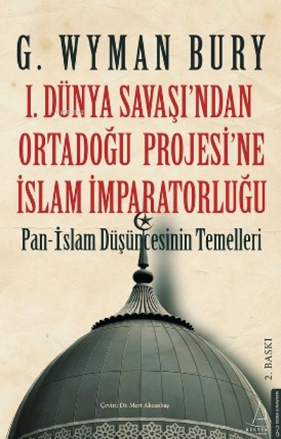 I. Dünya Savaş'ından Ortadoğu Proje'sine İslam İmparatorluğu;Pan - İslam Düşüncesinin Temelleri