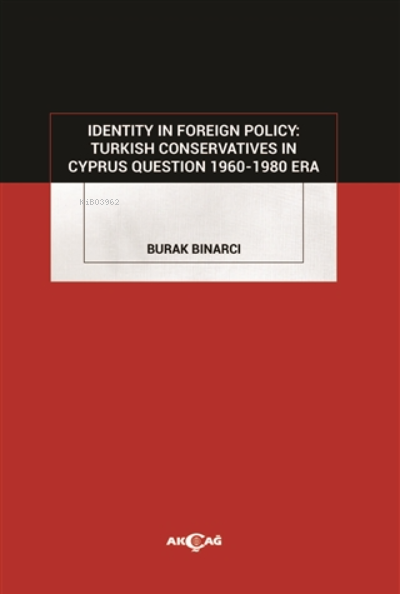 Identity In Foreign Policy: Turkish Conservatives In Cyprus Question 1960-1980 Era