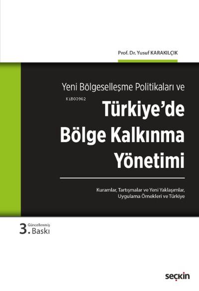 Türkiye'de Bölge Kalkınma Yönetimi;Kuramlar, Tartışmalar, Yeni Yaklaşımlar, Uygulama Örnekleri ve Türkiye
