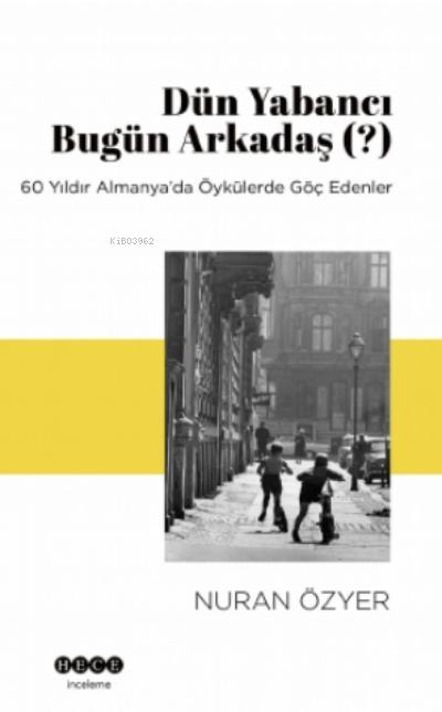 Dün Yabancı Bugün Arkadaş ?;60 Yıldır Almanya'da Öykülerde Göç Edenler