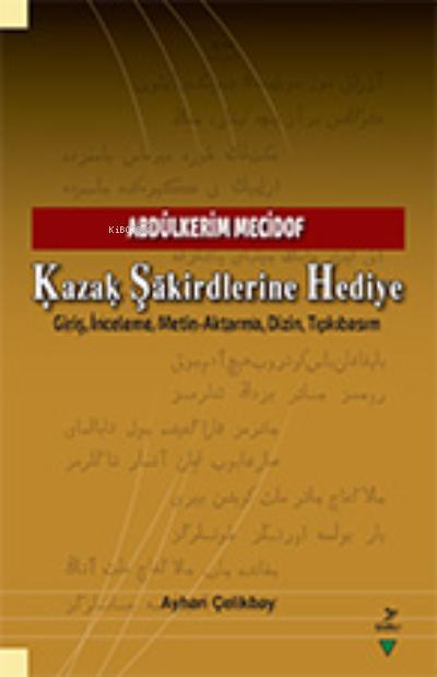 Kazak Şakirdlerine Hediye;Abdülkerim Mecidof - Giriş, İnceleme, Metin-Aktarma, Dizin, Tıpkıbasım