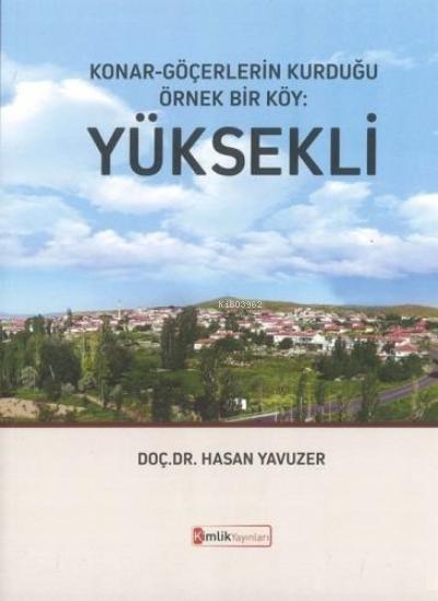 Konar - Göçerlerin Kurduğu Örnek Bir Köy : Yüksekli