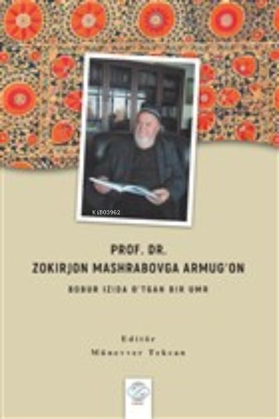 Prof. Dr. Zokırjon Mashrabovga Armugʻon - Bobur Izıda O'tgan Bır Umr
