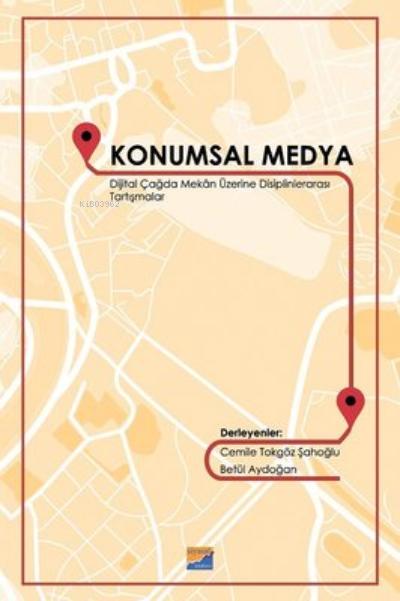 Konumsal Medya Dijital Çağda Mekan Üzerine Disiplinlerarası Tartışmalar