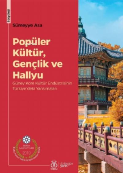 Popüler Kültür, Gençlik Ve Hallyu;Güney Kore Kültür Endüstrisinin Türkiye'deki Yansımaları