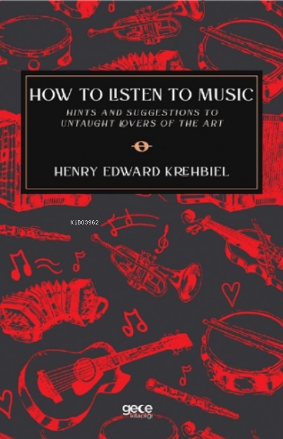 How To Listen To Music;Hints and Suggestions To Untaught Lovers Of The Art