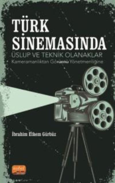 Türk Sinemasında Üslup ve Teknik Olanaklar ;Kameramanlıktan Görüntü Yönetmenliğine
