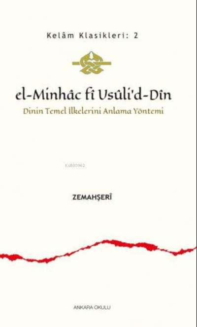 El - Minhac fî Usûli'd - Dîn;Dinin Temel İlkelerini Anlama Yöntemi