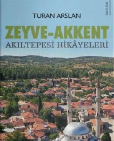 Zeyve - Akkent;Akıltepesi Hikayeleri