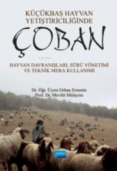 Küçükbaş Hayvan Yetiştiriciliğinde Çoban ;Hayvan Davranışları, Sürü Yönetimi ve Teknik Mera Kullanımı